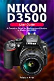 NIKON D3500 User Guide: A Complete Guide for Beginners and Seniors to Master the D3500 (English Edition)