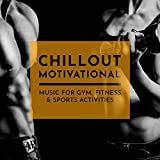 Chillout Motivational Music for Gym, Fitness & Sports Activities