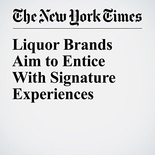 Liquor Brands Aim to Entice With Signature Experiences cover art