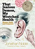 That Jealous Demon, My Wretched Health: Disease, Death and Composers