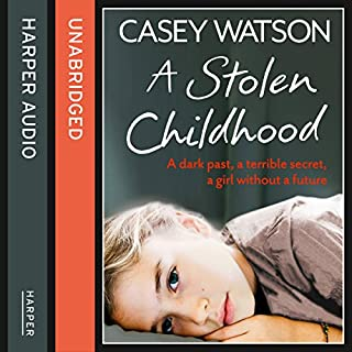 A Stolen Childhood: A dark past, a terrible secret, a girl without a future                   By:                                                                                                                                 Casey Watson                               Narrated by:                                                                                                                                 Kate Lock                      Length: 7 hrs and 55 mins     30 ratings     Overall 4.0