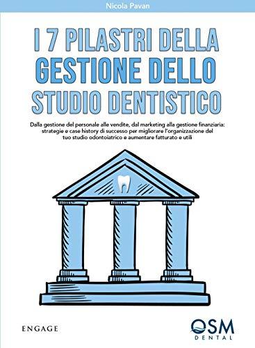 I 7 pilastri della gestione dello studio dentistico. Dalla gestione del personale alle vendite, dal marketing alla gestione finanziaria