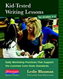Kid-Tested Writing Lessons for Grades 3-6: Daily Workshop Practices That Support the Common Core State Standards