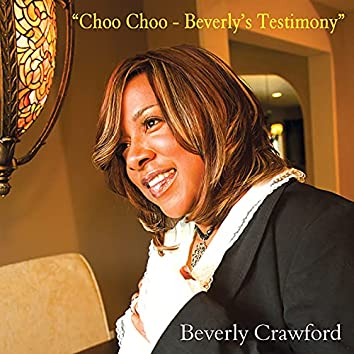Choo Choo - Beverly's Testimony (Sermon)