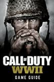 Call of Duty: WWII Game Guide: Includes Walkthroughs, Weapons, Tips and Tricks and much more!
