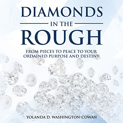 Diamonds in the Rough: From Pieces to Peace to Your Ordained Purpose and Destiny audiobook cover art