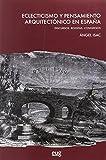 Eclecticismo y pensamiento arquitectónico en España (Colección Arte y Arqueología)
