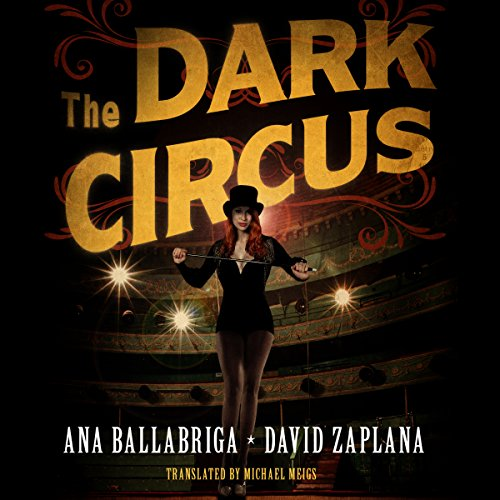The Dark Circus                   By:                                                                                                                                 Ana Ballabriga,                                                                                        David Zaplana,                                                                                        Michael Meigs - translator                               Narrated by:                                                                                                                                 Timothy Andrés Pabon                      Length: 9 hrs and 46 mins     10 ratings     Overall 3.6