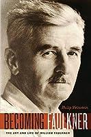 Becoming Faulkner: The Art and Life of William Faulkner