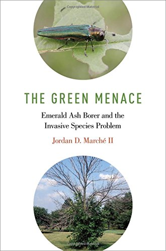 Download The Green Menace: Emerald Ash Borer and the Invasive Species Problem 019066892X