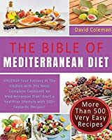The Bible of Mediterranean Diet Cookbook: UNLEASH Your Fantasy in The Kitchen with The Most Complete Cookbook on Mediterranean Diet! Start a healthier lifestyle with 500+ Fantastic Recipes!