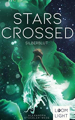 Stars Crossed. Silberblut: | Fantasy-Liebesroman mit starker Heldin und voller Action ab 14 Jahren