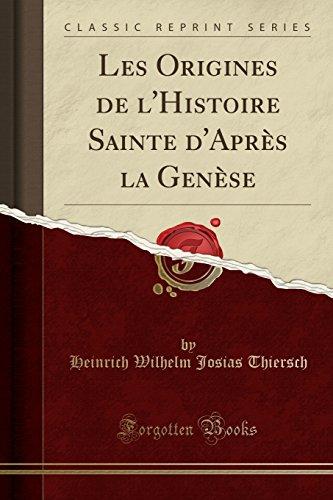 Les Origines de l'Histoire Sainte d'Après la Genèse (Classic Reprint)