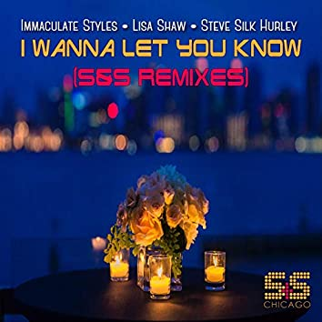 I Wanna Let You Know (S&S Remixes)