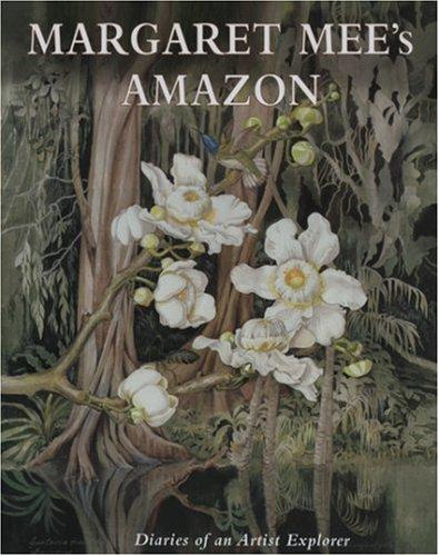 Margaret Mee's Amazon: Diaries of an Artist Explorer: The Diaries of an Artist Explorer