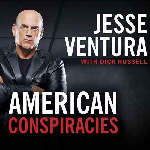 American Conspiracies     Lies, Lies, and More Dirty Lies That the Government Tells              By:                                                                                                                                 Jesse Ventura,                                                                                        Dick Russell                               Narrated by:                                                                                                                                 George K. Wilson                      Length: 10 hrs and 14 mins     442 ratings     Overall 4.1