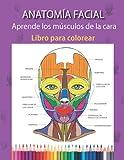ANATOMIA FACIAL - Aprende los músculos de la cara: LIBRO PARA COLOREAR