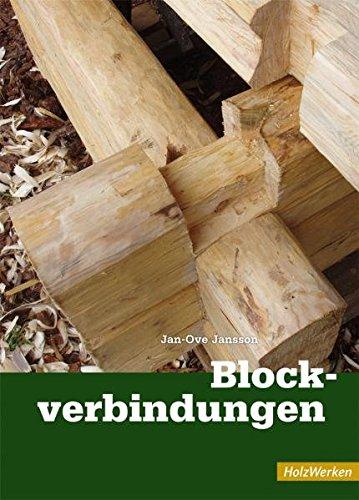 Blockverbindungen: Die traditionellen Eckverbindungen im schwedischen Blockhausbau (HolzWerken)