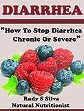 Diarrhea: How To Stop Diarrhea Chronic Or Severe