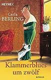 Klammerblues um zwölf: Roman von Carla Berling