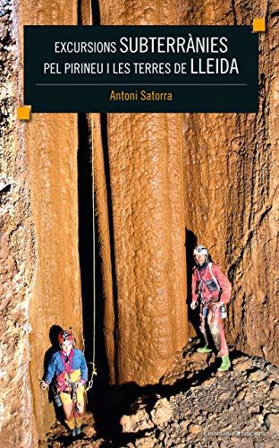 Excursions Subterrànies Pel Pirineu I Les Terres De Lleida (Altres natura)