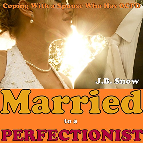Married to a Perfectionist: Coping with a Spouse Who Has OCPD (Obsessive Compulsive Personality Disorder)     Transcend Mediocrity, Book 14              By:                                                                                                                                 J.B. Snow                               Narrated by:                                                                                                                                 Stephen Rockwell Black                      Length: 17 mins     2 ratings     Overall 3.5