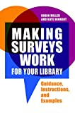 Making Surveys Work for Your Library: Guidance, Instructions, and Examples (English Edition)