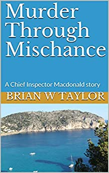 Murder Through Mischance: A Chief Inspector Macdonald story by [Brian   W Taylor]