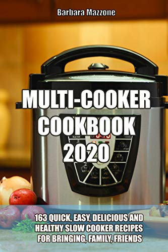MULTI-COOKER COOKBOOK 2020: 163 Quick, Easy, Delicious and Healthy Slow Cooker Recipes for Bringing, Family, Friends (English Edition)