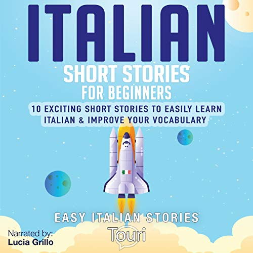 Italian Short Stories for Beginners: 10 Exciting Short Stories to Easily Learn Italian & Improve Your Vocabulary cover art
