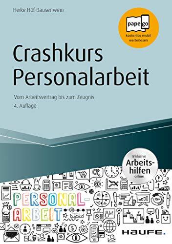Crashkurs Personalarbeit - inkl. Arbeitshilfen online: Vom Arbeitsvertrag bis zum Zeugnis (Haufe Fachbuch 14008)