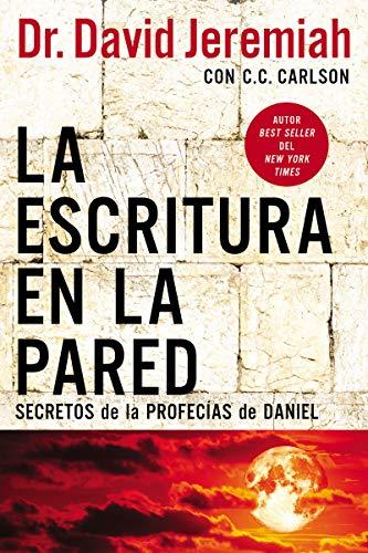 La escritura en la pared: Secretos de las profecías de Daniel de Dr. David Jeremiah