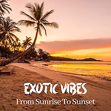 Exotic Vibes From Sunrise To Sunset – Amazing 2021 Chillout Music for Summer Lounge Relax, Sun & Good Mood, Holiday Top Hits, Total Calming Down