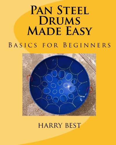 Pan Steel Drums Made Easy: Basics For Beginners