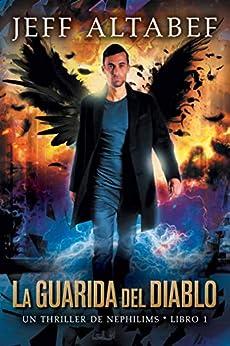 La Guarida del Diablo (Un Thriller de Nephilims - Libro 1) (Spanish Edition) by [Jeff Altabef, Carlos Espinoza]