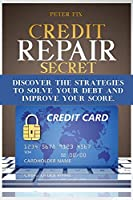 Credit Repair Secrets: Discover the strategies to solve your debt and improve your score.