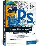 Adobe Photoshop CC: Photoshop-Know-how für Einsteiger im Grafik- und Fotobereich – 4. Auflage (Broschiert)