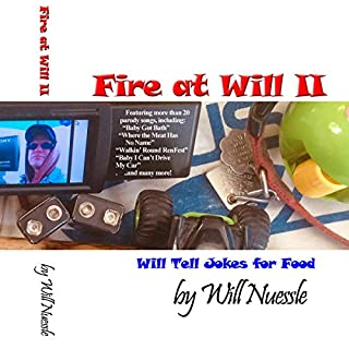Fire at Will II     Will Tell Jokes for Food              Written by:                                                                                                                                 Will Nuessle                               Narrated by:                                                                                                                                 Will Nuessle                      Length: 11 hrs and 7 mins     Not rated yet     Overall 0.0
