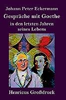 Gespraeche mit Goethe in den letzten Jahren seines Lebens (Grossdruck)
