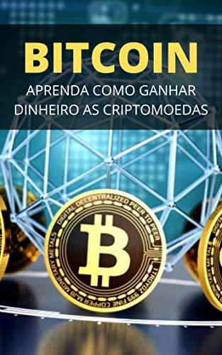BITCOIN: Como Ganhar Dinheiro Com as Criptomoedas (Portuguese Edition)