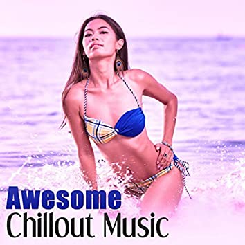 Awesome Chillout Music – Deep Bounce, Ambient Sounds, Chill Out Music, Positive Vibes