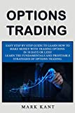 Option Trading: Easy Step by Step Guide to Learn how to make Money with Trading Options in 10 Days or Less! ? Learn the Fundamentals and Profitable Strategies of Options Trading. - Mark Kant