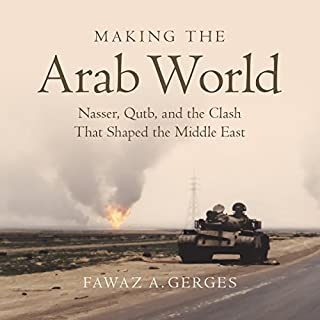 Making the Arab World     Nasser, Qutb, and the Clash That Shaped the Middle East              By:                                                                                                                                 Fawaz A. Gerges                               Narrated by:                                                                                                                                 James Cameron Stewart                      Length: 18 hrs and 36 mins     15 ratings     Overall 4.5