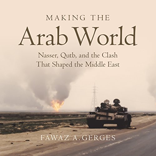 Making the Arab World     Nasser, Qutb, and the Clash That Shaped the Middle East              Written by:                                                                                                                                 Fawaz A. Gerges                               Narrated by:                                                                                                                                 James Cameron Stewart                      Length: 18 hrs and 36 mins     Not rated yet     Overall 0.0