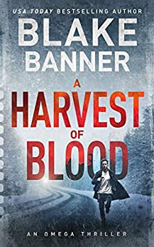 A Harvest of Blood - An Omega Thriller (Omega Series Book 5) by [Blake Banner]