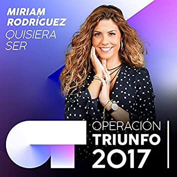 Quisiera Ser (Operación Triunfo 2017)