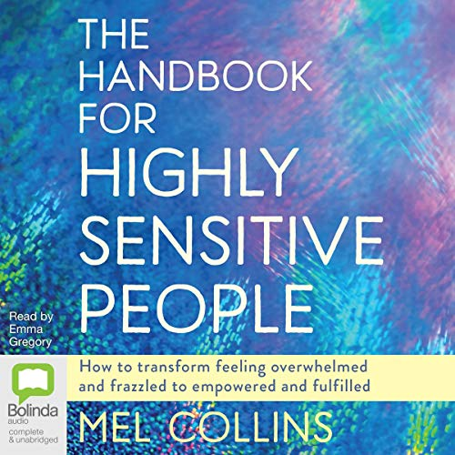 The Handbook for Highly Sensitive People     How to Transform Feeling Overwhelmed and Frazzled to Empowered and Fulfilled              By:                                                                                                                                 Mel Collins                               Narrated by:                                                                                                                                 Emma Gregory                      Length: 5 hrs and 34 mins     13 ratings     Overall 4.5