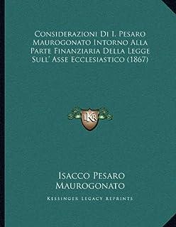 Considerazioni Di I. Pesaro Maurogonato Intorno Alla Parte Finanziaria Della Legge Sull' Asse Ecclesiastico (1867)