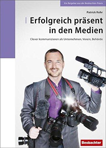 Erfolgreich präsent in den Medien: Clever kommunizieren als Unternehmen, Verein, Behörde