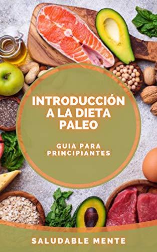 INTRODUCCIÓN A LA DIETA PALEO: Guía para principiantes sobre el origen y los beneficios de la DIETA PALEO!